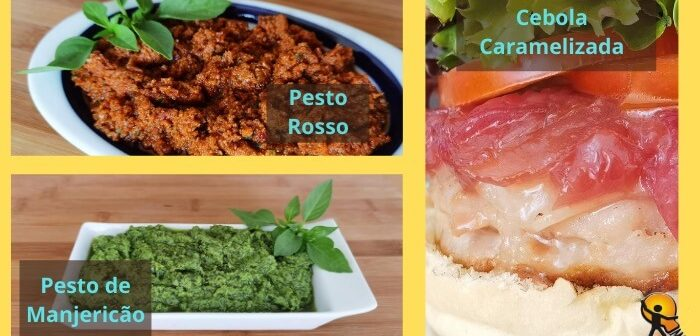Cebola Caramelizada– Pesto de Manjericão– Pesto Rosso